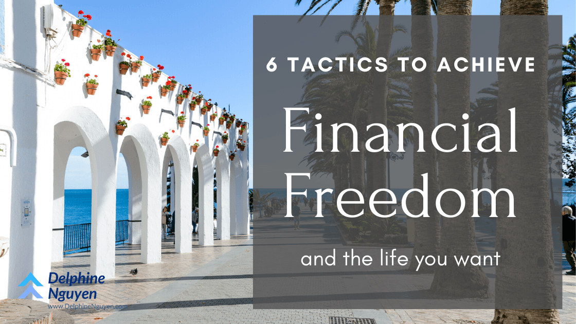 6 Tactics To Achieve Financial Freedom And The Life You Want