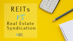 REITs Vs Real Estate Syndication